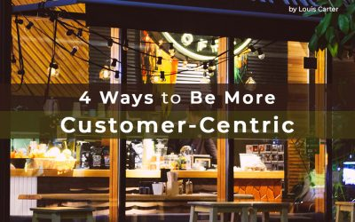 4 Ways to Be More Customer-Centric