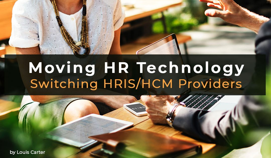 Moving HR Technology – Best Practices In Switching HRIS/HCM Providers