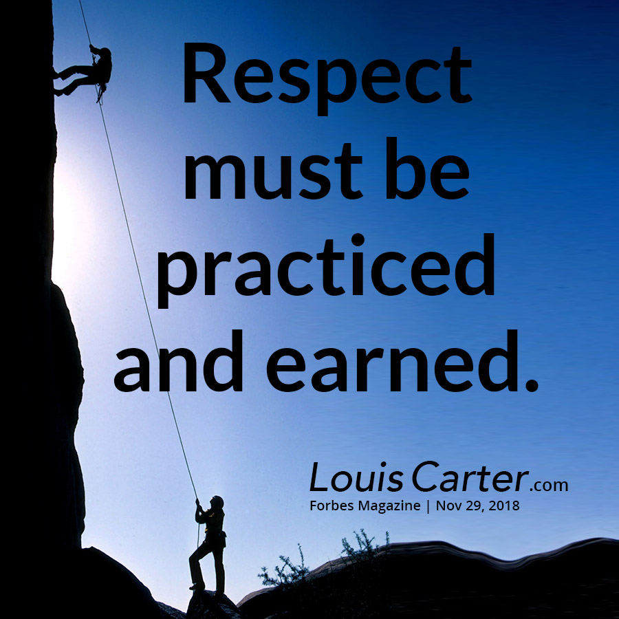 Respect must be practiced and earned.