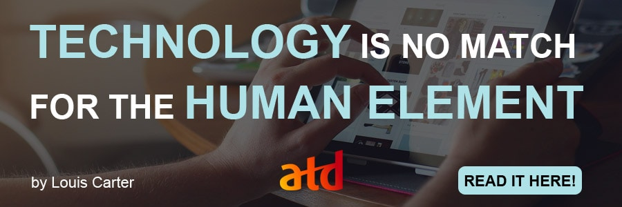 TECHNOLOGY IS NO MATCH FOR THE HUMAN ELEMENT (TRAINING AND DEVELOPMENT)