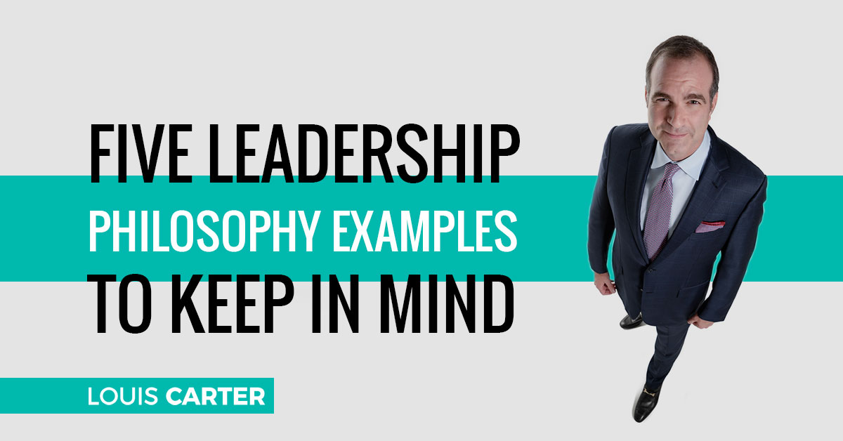 5 Most Valuable Leadership Philosophy Examples to Understand 1