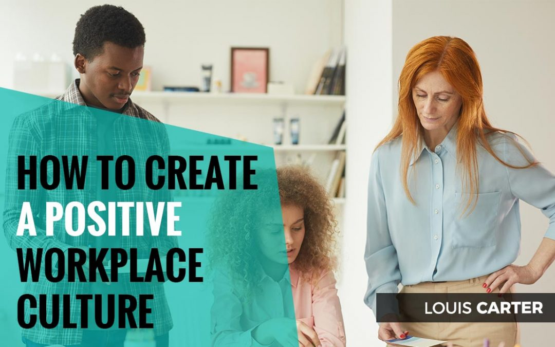 How to Create a Positive Workplace Culture