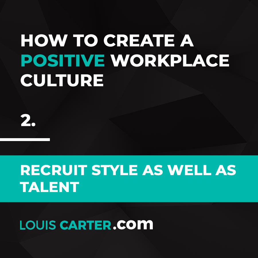 Workplace Culture - Recruit Style as Well as Talent