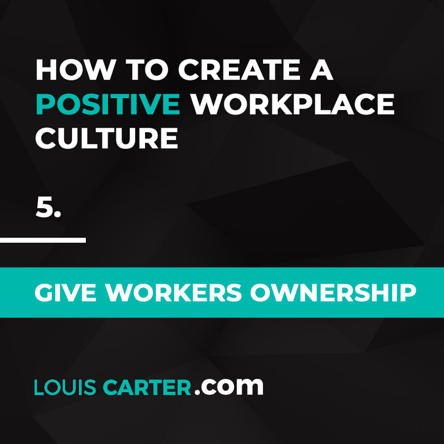 Workplace Culture - Give Workers Ownership