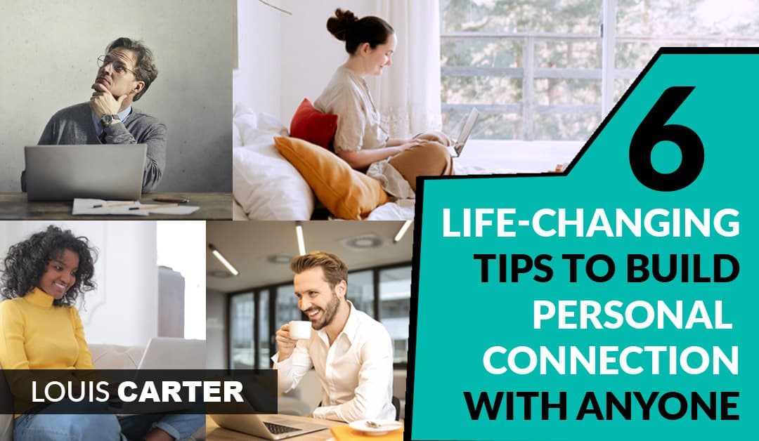 6 Life-Changing Tips to Build A Personal Connection With Anyone