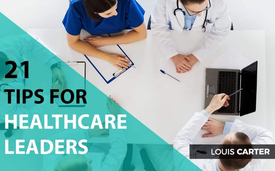 Healthcare Leaders – 21 Actionable Tips | Leadership in Healthcare