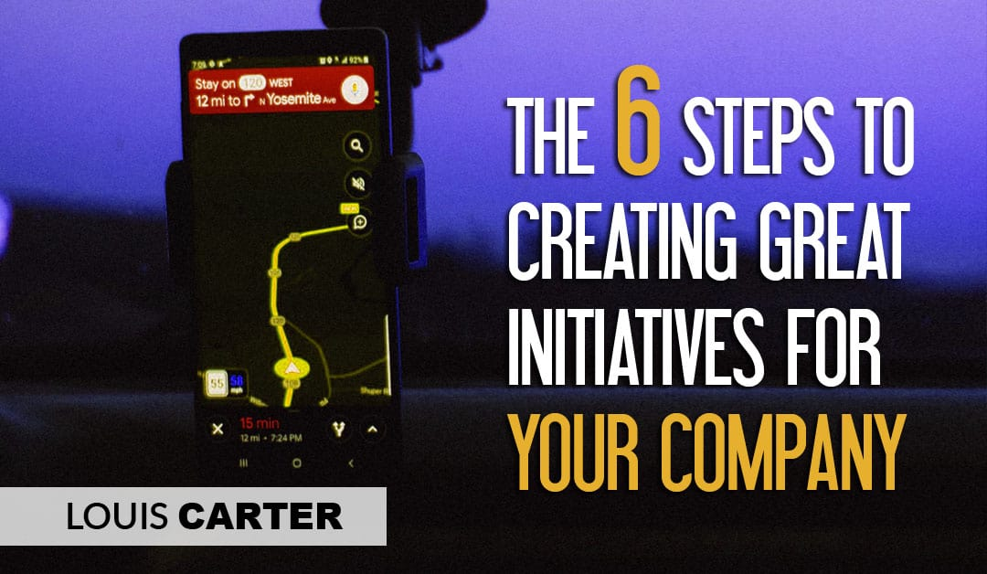 The 6 Steps to Creating Great Initiatives for your Company