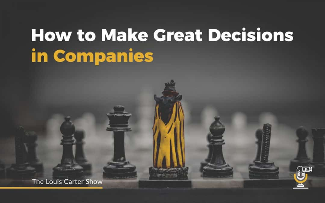 How to Make Great Decisions in Companies [Podcast]