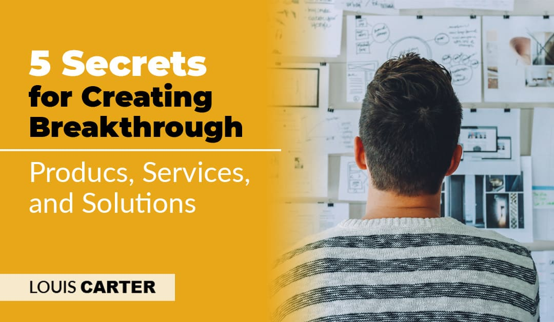5 Secrets for Creating Breakthrough Products, Services, and Solutions [Podcast]
