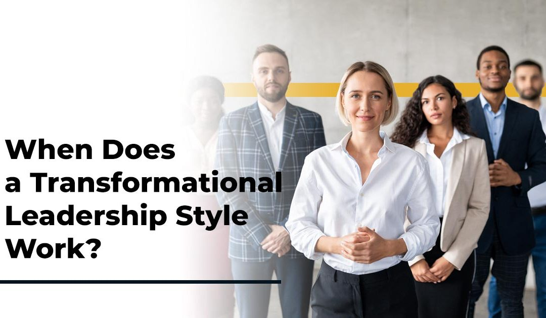 When Does a Transformational Leadership Style Work?