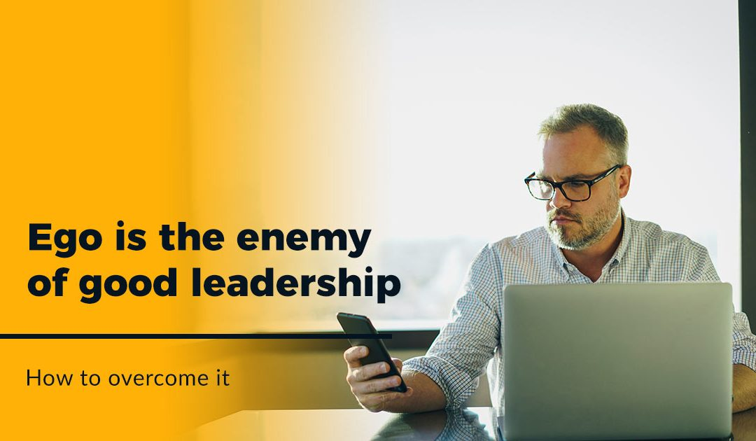 Ego Is the Enemy of Good Leadership