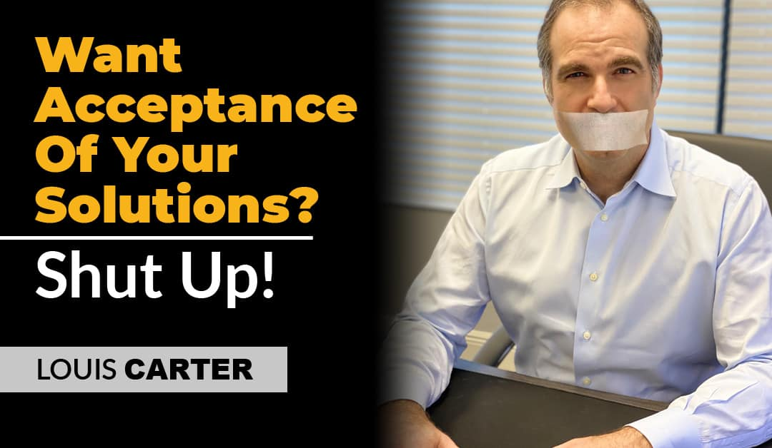 Want Acceptance Of Your Solutions? Shut Up!